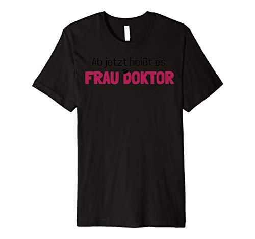Ab Jetzt Frau Doktor Zur Promotion Tshirt (Promotion T-shirts)