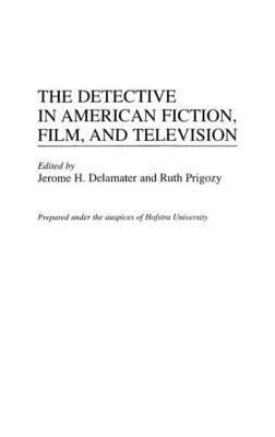By University Hofstra ; Jerome H Delamater ; Ruth Prigozy ( Author ) [ Detective in American Fiction, Film, and Television Contributions to the Study of Popular Culture By Apr-1998 Hardcover -