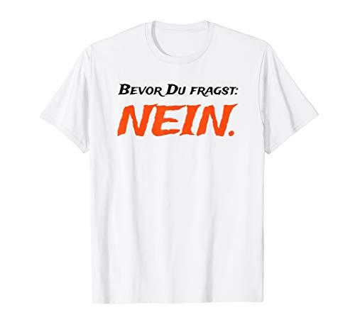 Bevor Du fragst NEIN Shirts I witziger Spruch Lebensmotto