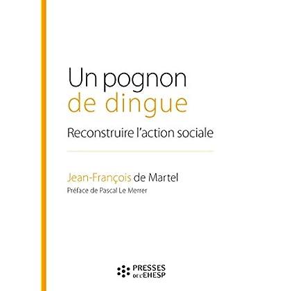 Un pognon de dingue: Reconstruire l'action sociale. Préface de Pascal Le Merrer