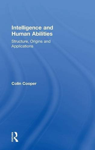 Intelligence and Human Abilities: Structure, Origins and Applications (Psychology Focus)