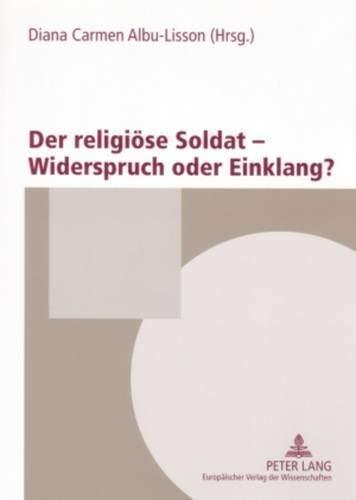 Der religiöse Soldat - Widerspruch oder Einklang?: Das österreichische Heer, die Kirchen und die Religionsgesellschaften