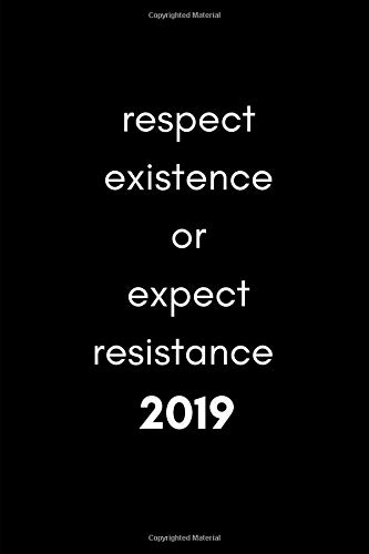 Respect Existence or Expect Resistance 2019: Week to View Daily Agenda and Goal Planner