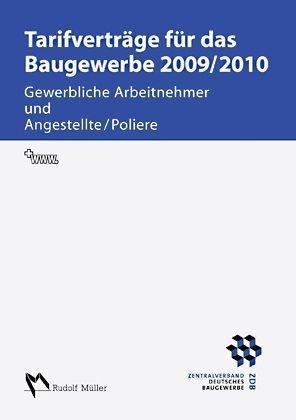 Tarifverträge für das Baugewerbe 2009/2010: Gewerbliche Arbeitnehmer und Angestellte/Poliere