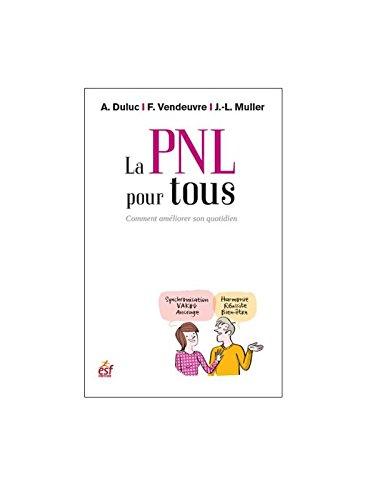La PNL pour tous : Comment améliorer son quotidien par Alain Duluc, Jean-Louis Muller, Frédéric Vendeuvre