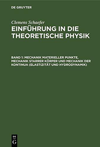 Clemens Schaefer: Einführung in die theoretische Physik / Mechanik materieller Punkte, Mechanik starrer Körper und Mechanik der Kontinua (Elastizität und Hydrodynamik)