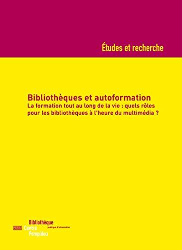 Couverture du livre Bibliothèques et autoformation: La formation tout au long de la vie : quels rôles pour les bibliothèques à l'heure du multimédia ?