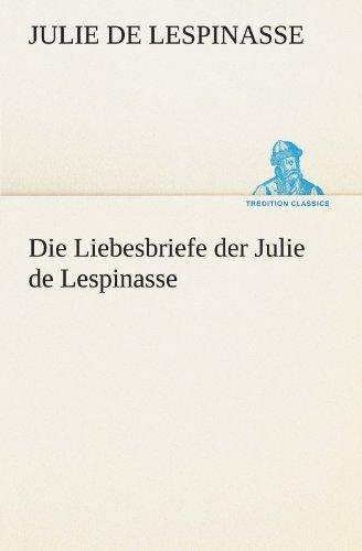 Die Liebesbriefe der Julie de Lespinasse (TREDITION CLASSICS) by Julie de Lespinasse (2011-07-12)
