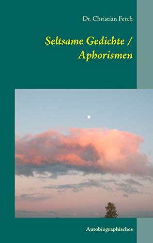 Seltsame Gedichte / Aphorismen: Autobiographisches