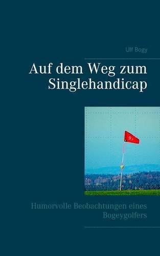 Download Auf dem Weg zum Singlehandicap: Anekdoten, Beobachtungen und Wahrheiten über das Golfspiel