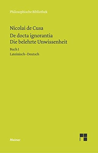 Die belehrte Unwissenheit (De docta ignorantia) / De docta ignorantia. Die belehrte Unwissenheit: Liber primus. Buch I (Philosophische Bibliothek)