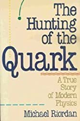 The Hunting of the Quark: A True Story of Modern Physics (Touchstone Book) by Michael Riordan (1987-09-08)