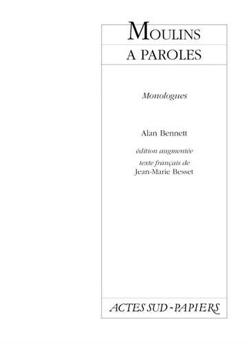 Moulins à paroles : Monologues par Alan Bennett