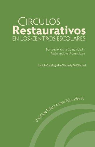Circulos Restaurativos en los Centros Escolares: Fortaleciendo la Comunidad y Mejorando el Aprendizaje por Bob Costello