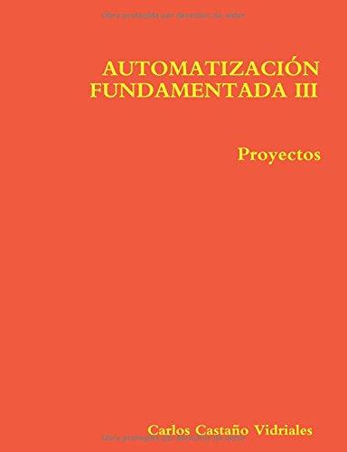 AUTOMATIZACIÓN FUNDAMENTADA III.- Proyectos