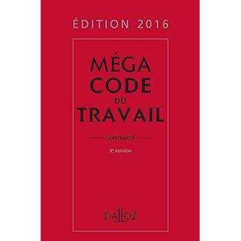Méga Code du travail 2016, commenté - 3e éd.