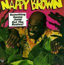 Something Gonna Jump Out the B by Nappy Brown Nappy Brown