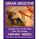 DREAM MEDICINE: Learning How To Get Help From Our Dreams by Henry Reed (2005-02-17)