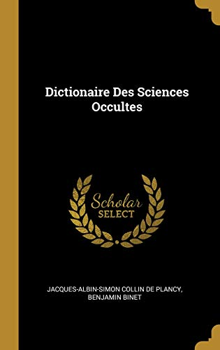 Dictionaire Des Sciences Occultes par Jacques Albin Simon Collin De Plancy