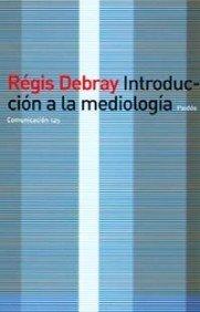 Introduccion a la Mediologia (Paidos Comunicacion) por Regis Debray