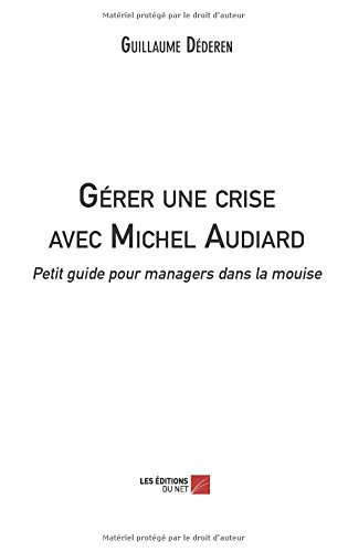 Grer une crise avec Michel Audiard : Petit guide pour managers dans la mouise