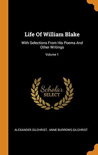 Life of William Blake: With Selections from His Poems and Other Writings; Volume 1