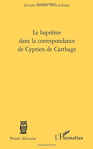 Baptême Dans la Correspondance de Cyprien de Carthage par Jacques Bernard Nkoa Lebogo