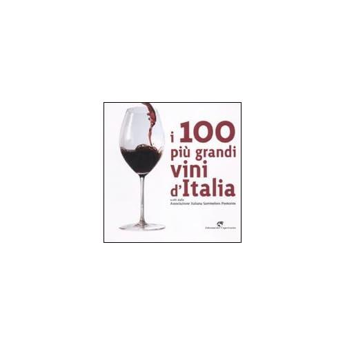 I 100 Più Grandi Vini D'italia. Scelti Dell'associazione Italiana Sommeliers Piemonte