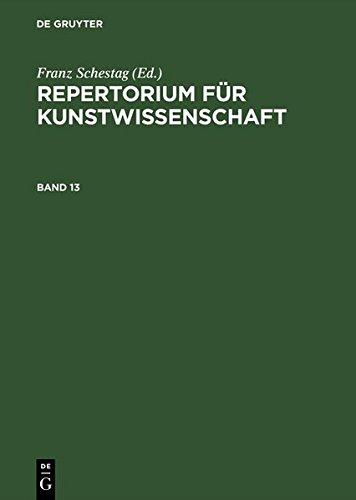Repertorium für Kunstwissenschaft / Repertorium für Kunstwissenschaft. Band 13