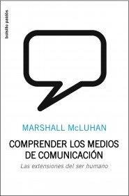 Comprender los medios de comunicación: Las extensiones del ser humano por Marshall McLuhan