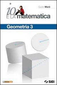 Io e la matematica. Geometria. Per la Scuola media. Con espansione online: 3