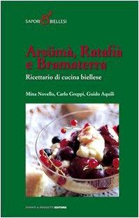 Arsma, ratafi e bramaterra. Ricettario di cucina biellese