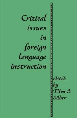 (Critical Issues in Foreign Language Instruction (Garland Reference Library of Social Science, Band 459))