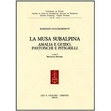 La musa subalpina. Amalia e Guido, Pastonchi e Pitigrilli (Centro studi lett. it. Piemonte Gozzano)