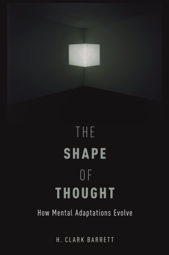 The Shape of Thought: How Mental Adaptations Evolve (Evolution and Cognition Series)