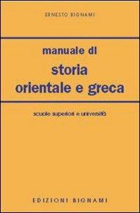 Manuale di storia orientale e greca. Per le Scuole Superiori