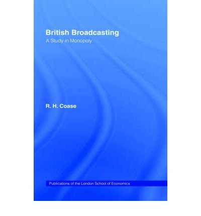 [(British Broadcasting: A Study in Monopoly)] [Author: R.H. Coase] published on (January, 2001)