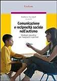 Comunicazione e reciprocità sociale nell'autismo. Strategie educative per insegnanti e genitori