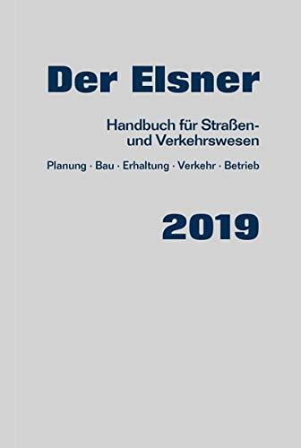 Der Elsner 2019: Handbuch für Straßen- und Verkehrswesen (Planung, Bau, Erhaltung, Verkehr, Betrieb)