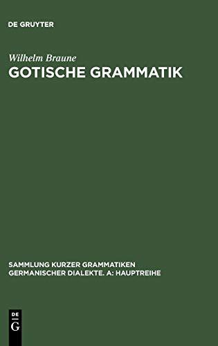 Gotische Grammatik: Mit Lesestücken und Wörterverzeichnis (Sammlung kurzer Grammatiken germanischer Dialekte. A: Hauptreihe, Band 1)