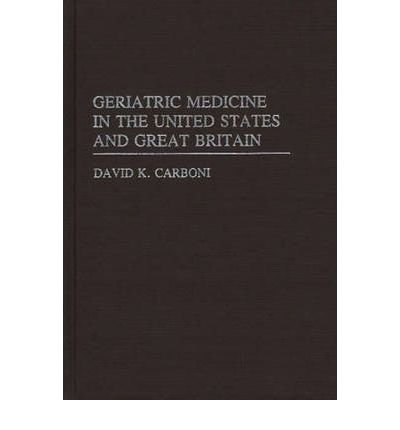 [(Geriatric Medicine in the USA and Great Britain)] [Author: David K. Carboni] published on (January, 1983)
