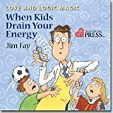 Love and Logic Magic: When Kids Drain Your Energy (Parenting with Love and Logic) by Jim Fay (2004-08-02)