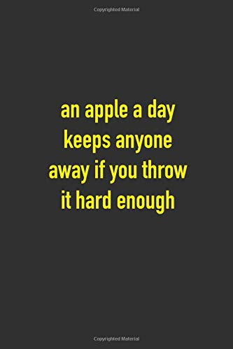 An Apple A Day Keeps Anyone Away If Your Throw It Hard Enough: 6 x 9 Hilarious Quotes Notebook For Work Blank Lined 125 Page Doctor, Nurse, Employee or Boss Appreciation Gift