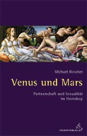 Venus und Mars. Partnerschaft und Sexualität im Horoskop