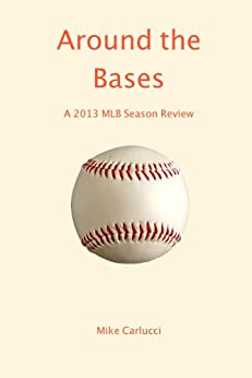 Around the Bases: A 2013 MLB Season Review (English Edition) par [Carlucci, Mike]