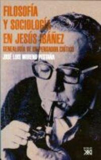 Filosofía y sociología en Jesús Ibáñez: Genealogía de un pensador crítico por José Luis Moreno Pestaña