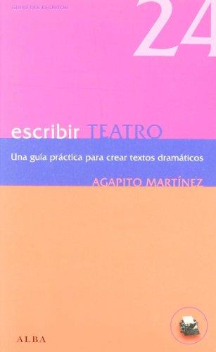 Escribir teatro: Una guía práctica para crear textos dramáticos (Guías del escritor) por Agapito Martínez