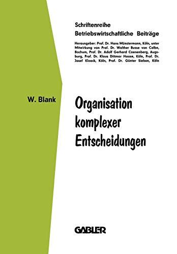 Organisation komplexer Entscheidungen (Betriebswirtschaftliche Beiträge (26), Band 26)