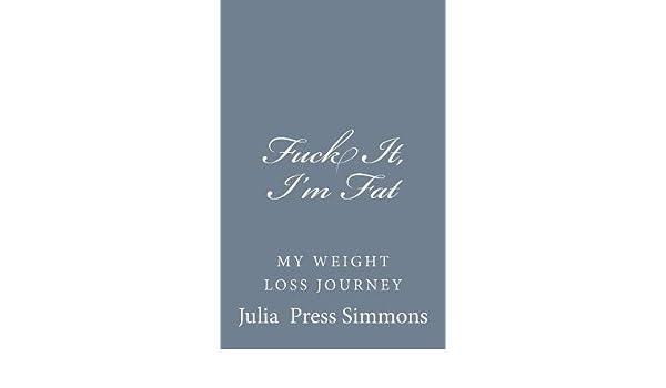 Fuck it, Im Fat: My Weight Loss Journey