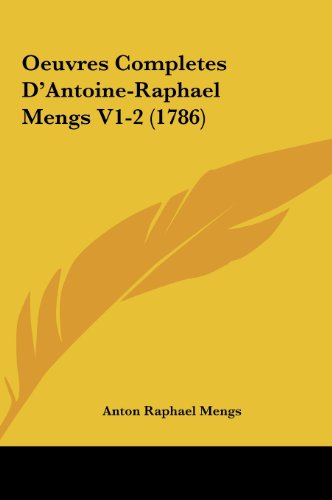 Oeuvres Completes D'Antoine-Raphael Mengs V1-2 (1786)